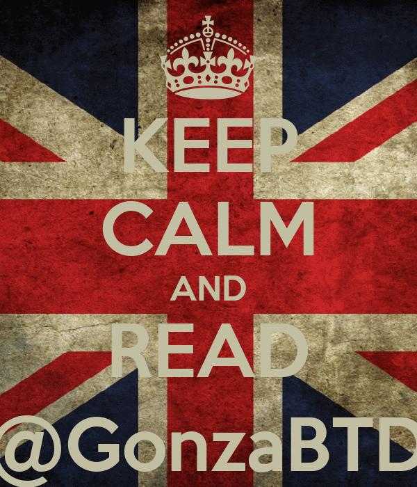 KEEP CALM AND READ @GonzaBTD