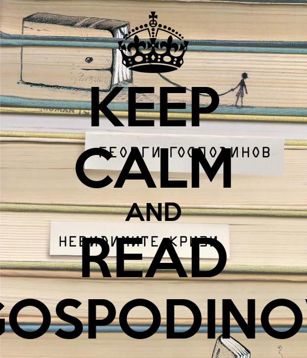 KEEP CALM AND READ GOSPODINOV