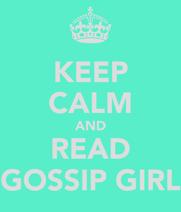 KEEP CALM AND READ GOSSIP GIRL