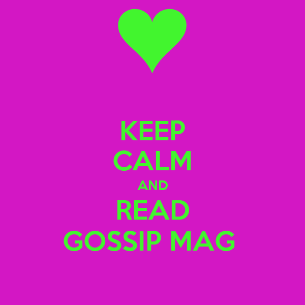 KEEP CALM AND READ GOSSIP MAG