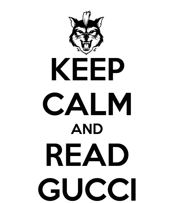 KEEP CALM AND READ GUCCI