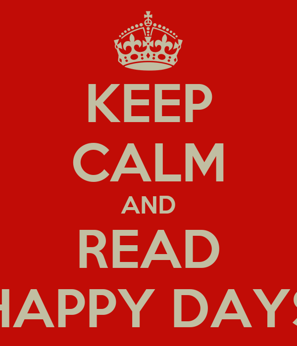 KEEP CALM AND READ HAPPY DAYS