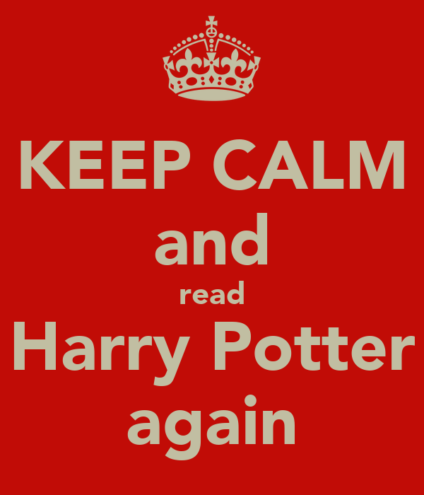 KEEP CALM and read Harry Potter again