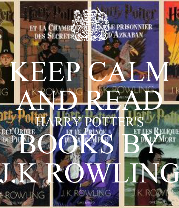 KEEP CALM AND READ HARRY POTTER'S BOOKS BY J.K ROWLING