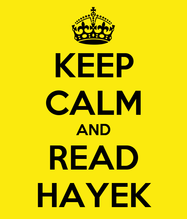 KEEP CALM AND READ HAYEK