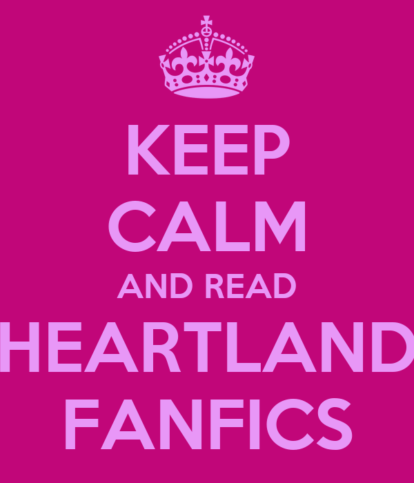 KEEP CALM AND READ HEARTLAND FANFICS
