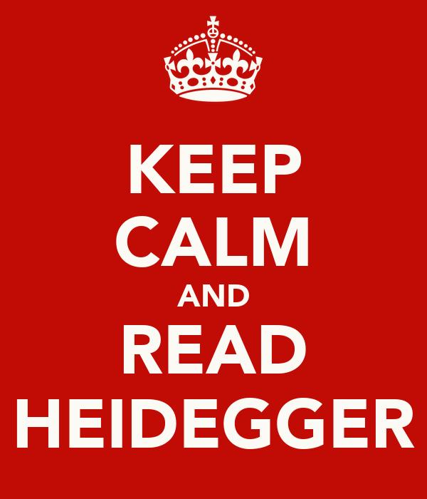 KEEP CALM AND READ HEIDEGGER
