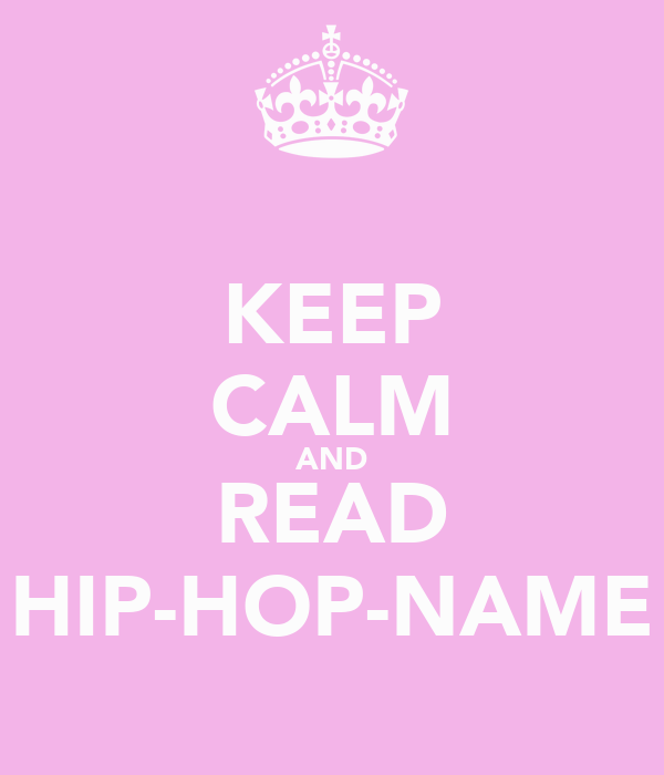 KEEP CALM AND READ HIP-HOP-NAME