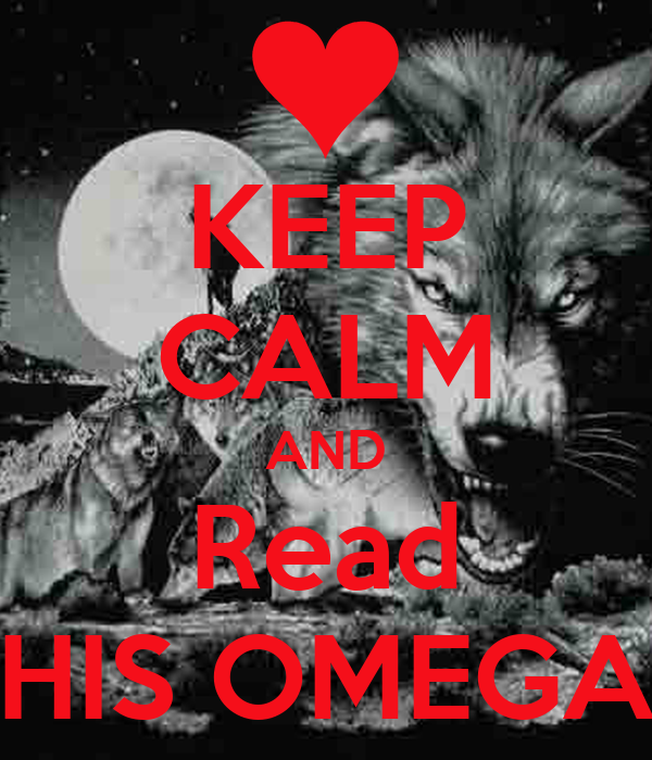 KEEP CALM AND Read HIS OMEGA
