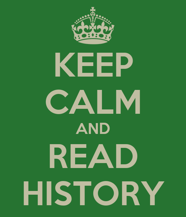 KEEP CALM AND READ HISTORY