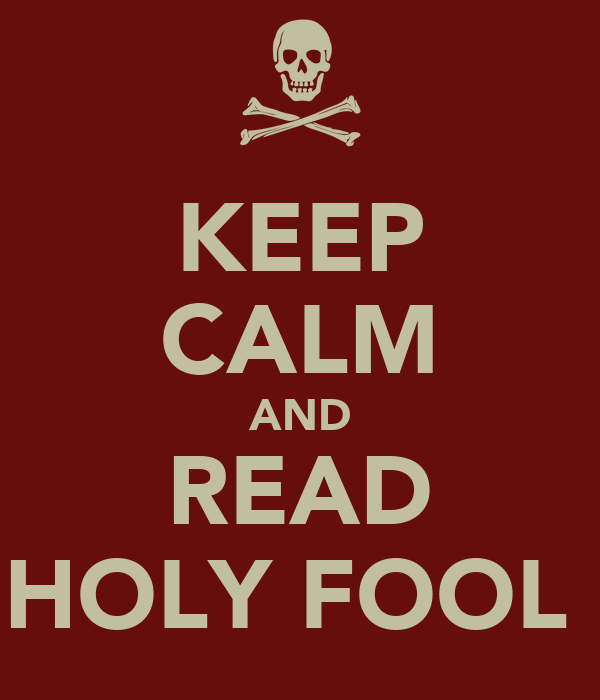KEEP CALM AND READ HOLY FOOL