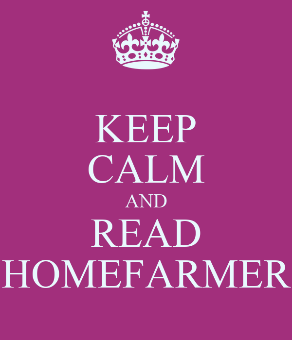 KEEP CALM AND READ HOMEFARMER