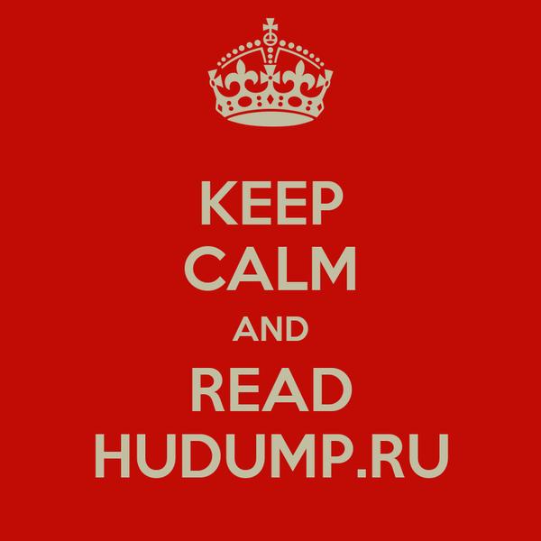 KEEP CALM AND READ HUDUMP.RU