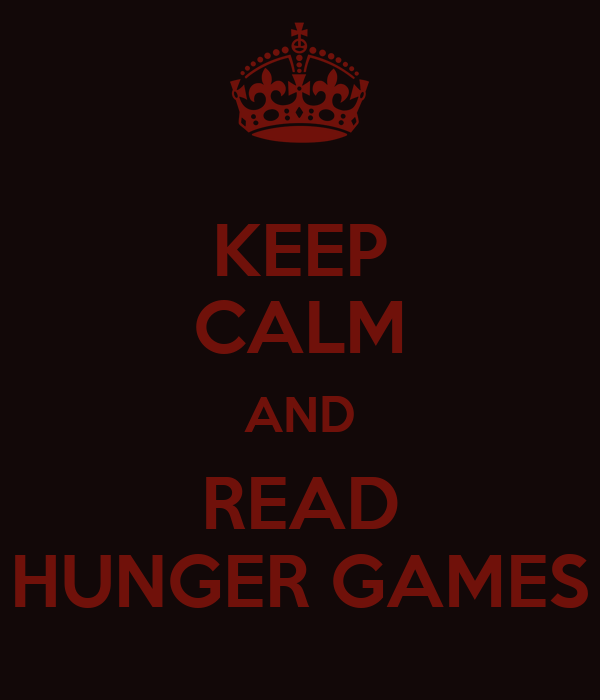 KEEP CALM AND READ HUNGER GAMES