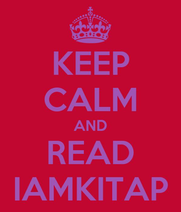 KEEP CALM AND READ IAMKITAP