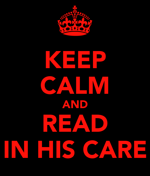 KEEP CALM AND READ IN HIS CARE
