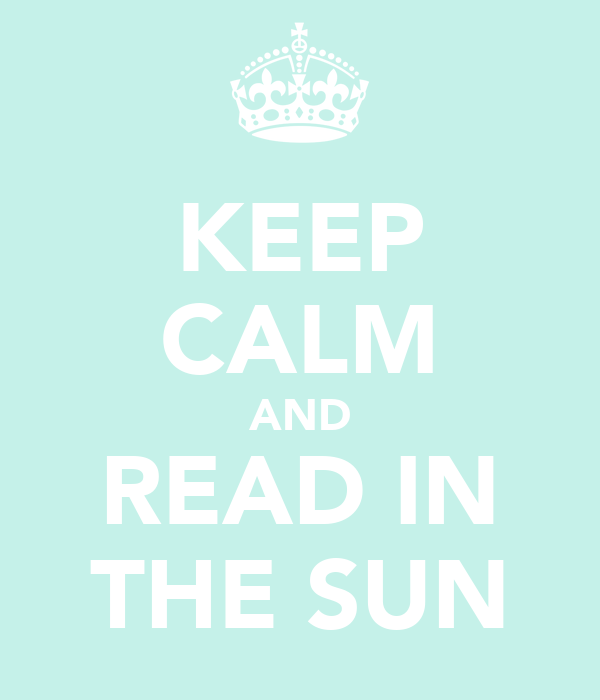 KEEP CALM AND READ IN THE SUN