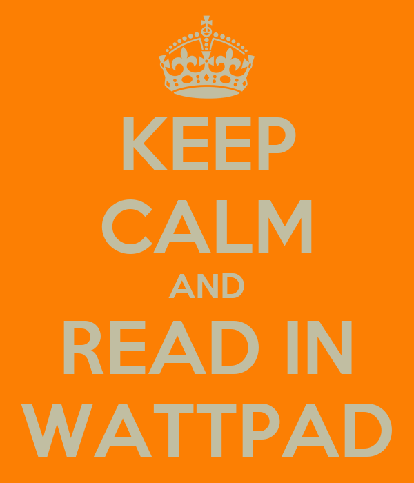 KEEP CALM AND READ IN WATTPAD