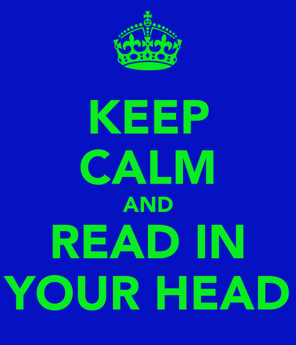 KEEP CALM AND READ IN YOUR HEAD