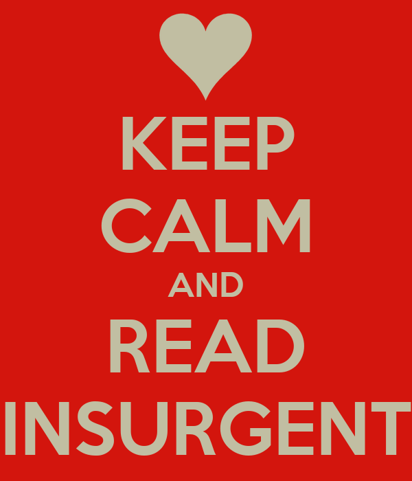 KEEP CALM AND READ INSURGENT