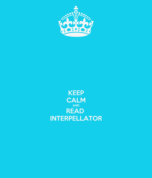 KEEP CALM AND READ  INTERPELLATOR