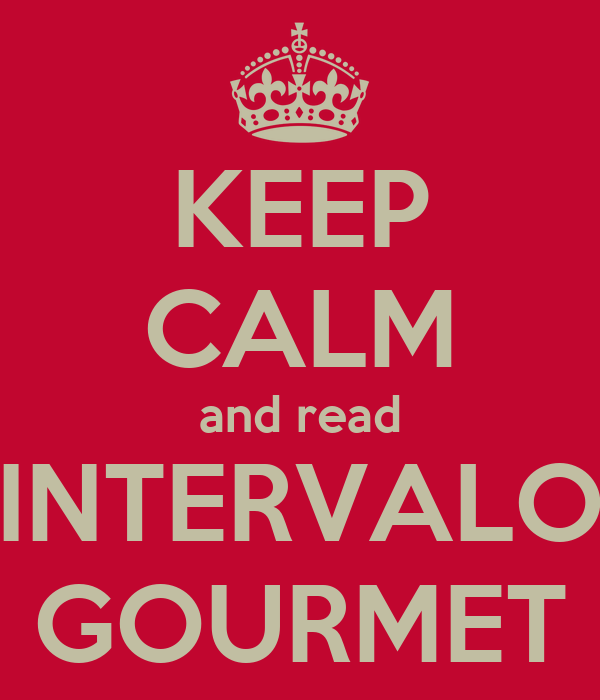 KEEP CALM and read INTERVALO GOURMET