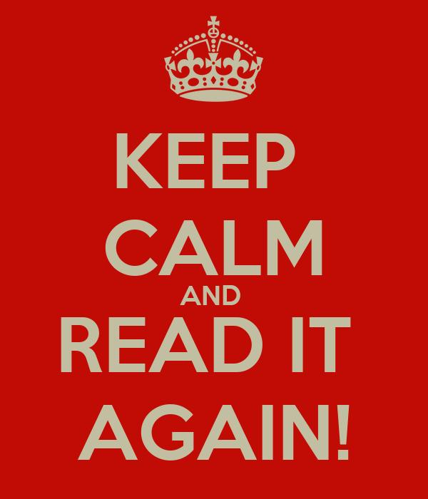 KEEP  CALM AND  READ IT  AGAIN!