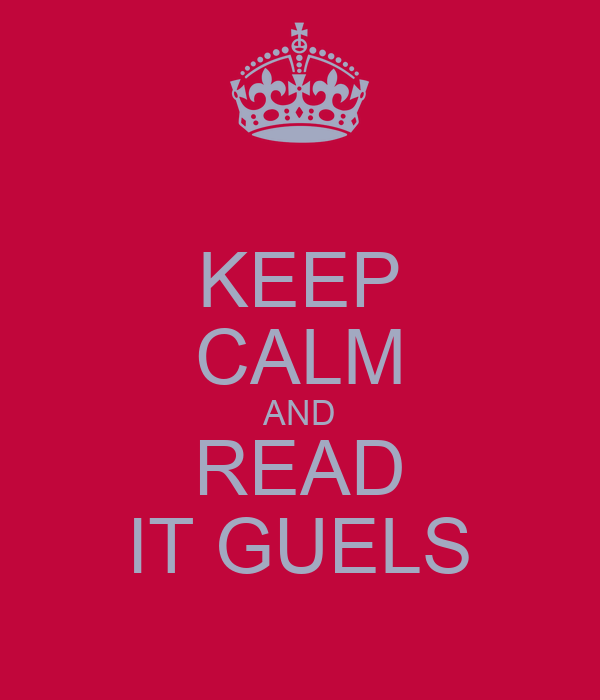 KEEP CALM AND READ IT GUELS