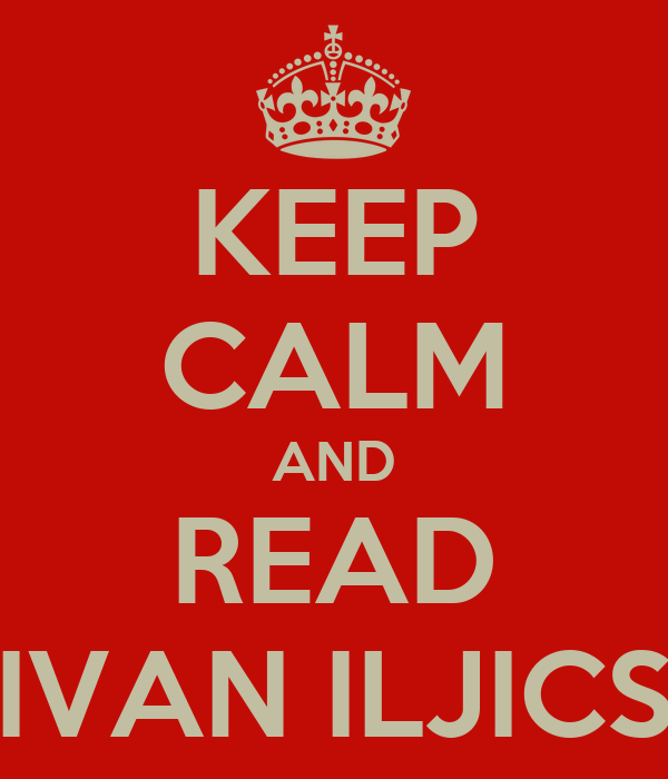 KEEP CALM AND READ IVAN ILJICS