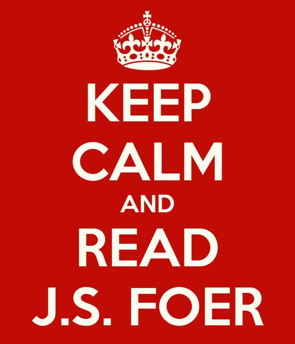 KEEP CALM AND READ J.S. FOER