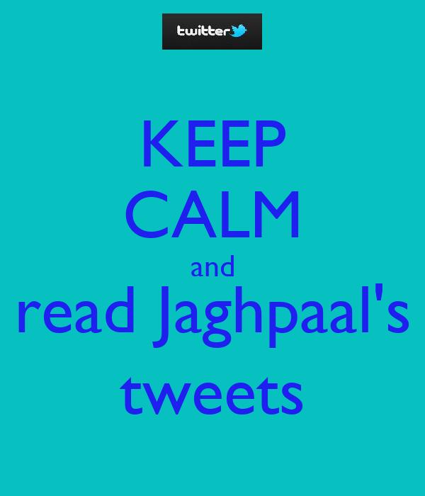 KEEP CALM and read Jaghpaal's tweets