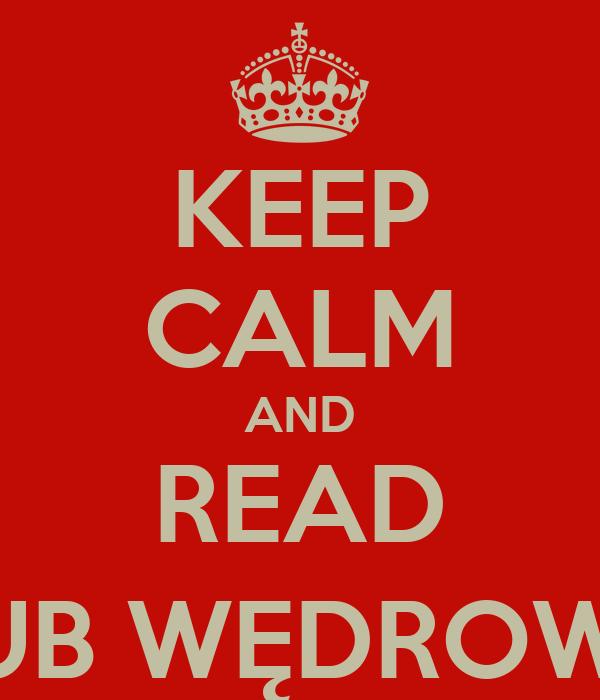 KEEP CALM AND READ JAKUB WĘDROWYCZ