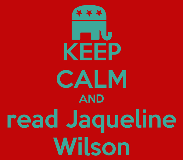 KEEP CALM AND read Jaqueline Wilson