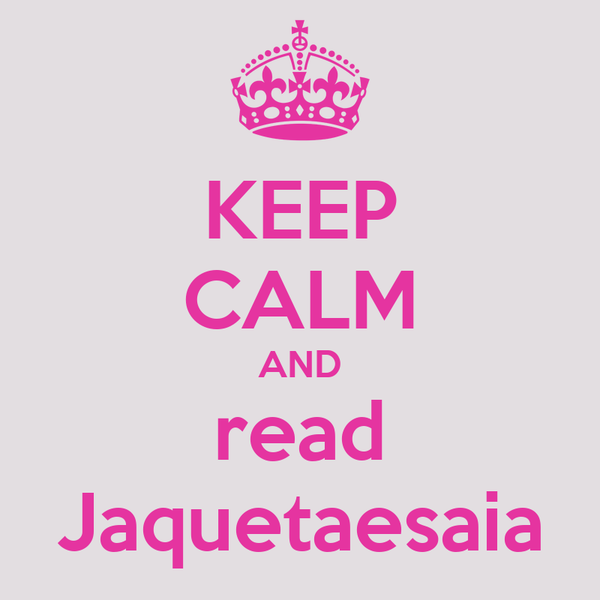 KEEP CALM AND read Jaquetaesaia
