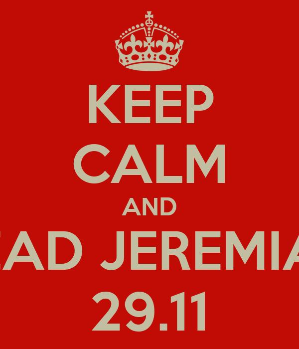 KEEP CALM AND READ JEREMIAH 29.11
