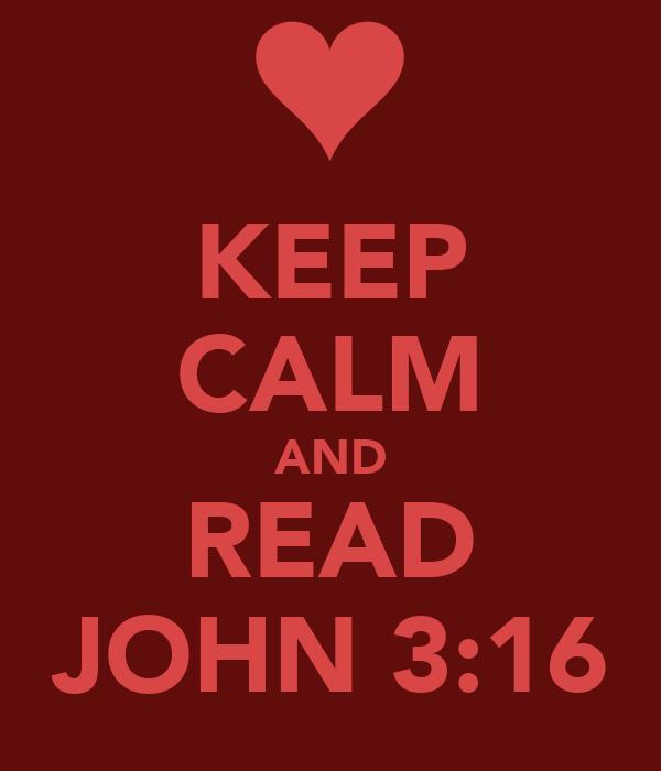 KEEP CALM AND READ JOHN 3:16