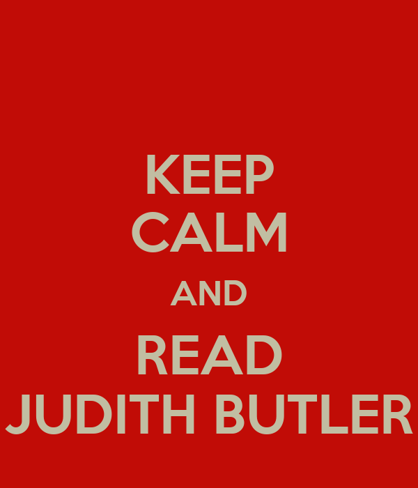 KEEP CALM AND READ JUDITH BUTLER