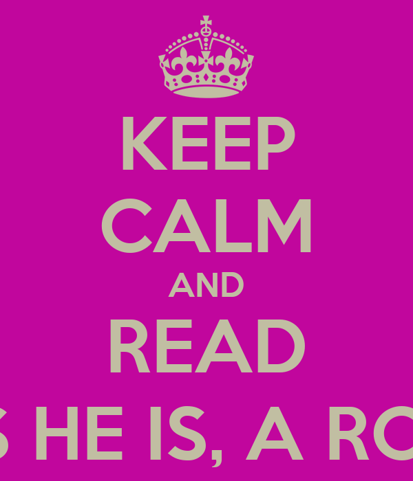 KEEP CALM AND READ JUST AS HE IS, A ROMANCE