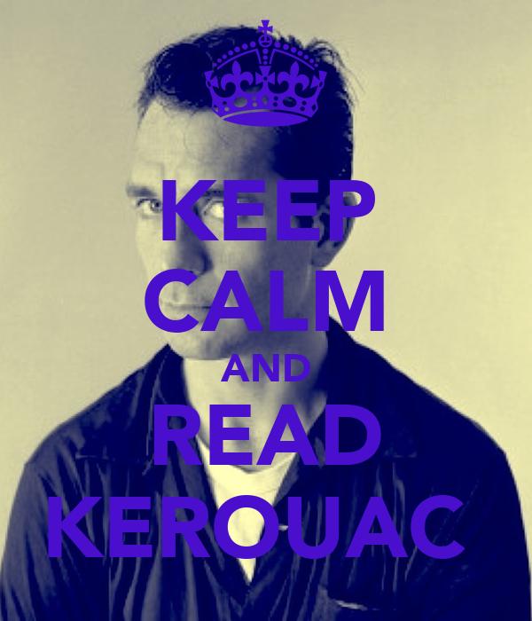 KEEP CALM AND READ KEROUAC