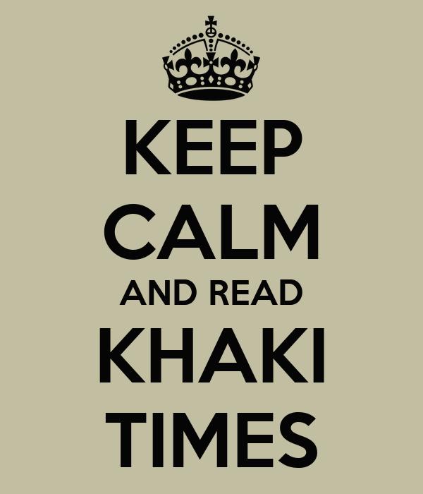 KEEP CALM AND READ KHAKI TIMES