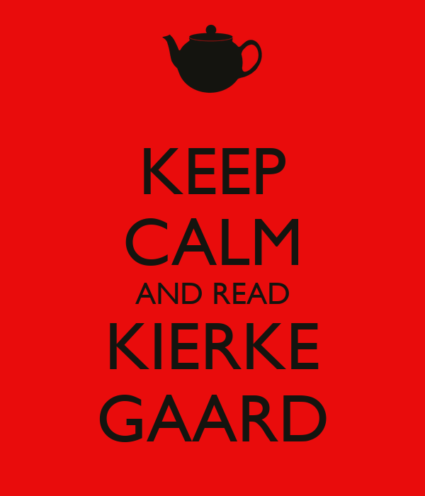 KEEP CALM AND READ KIERKE GAARD