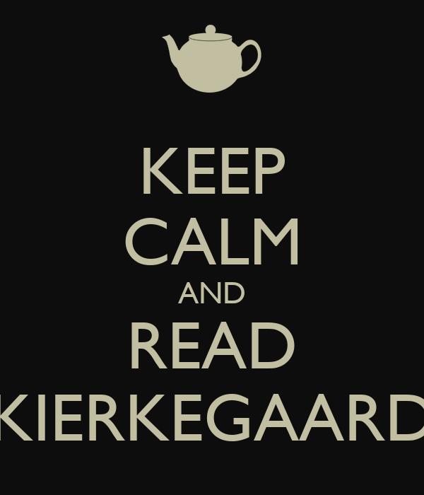 KEEP CALM AND READ KIERKEGAARD