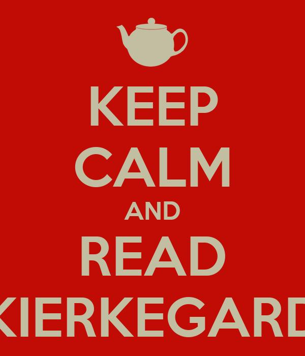 KEEP CALM AND READ KIERKEGARD