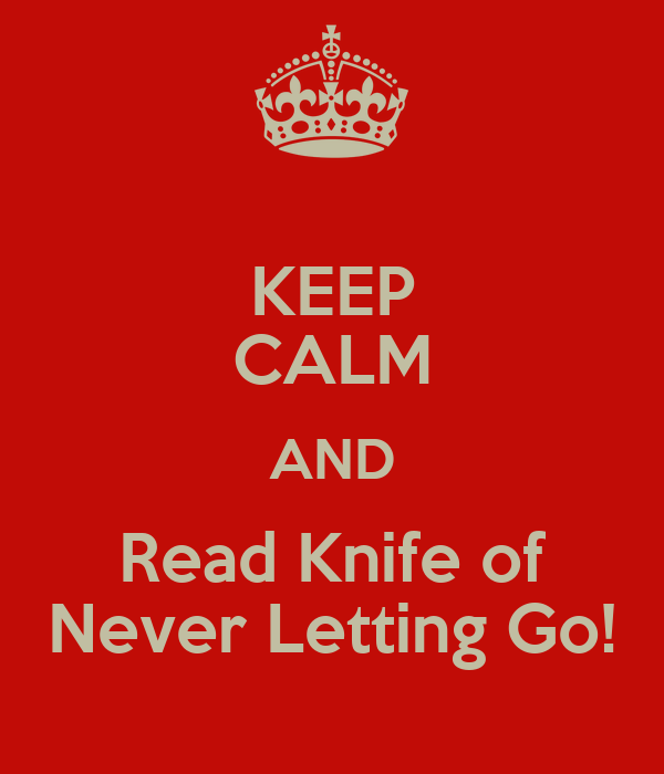 KEEP CALM AND Read Knife of Never Letting Go!