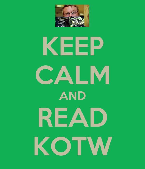 KEEP CALM AND READ KOTW
