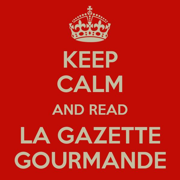 KEEP CALM AND READ LA GAZETTE GOURMANDE