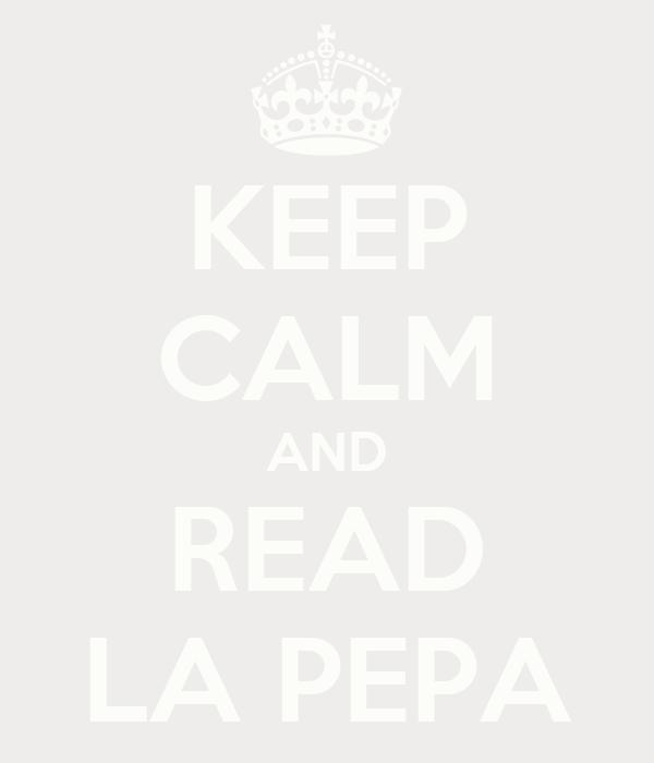KEEP CALM AND READ LA PEPA