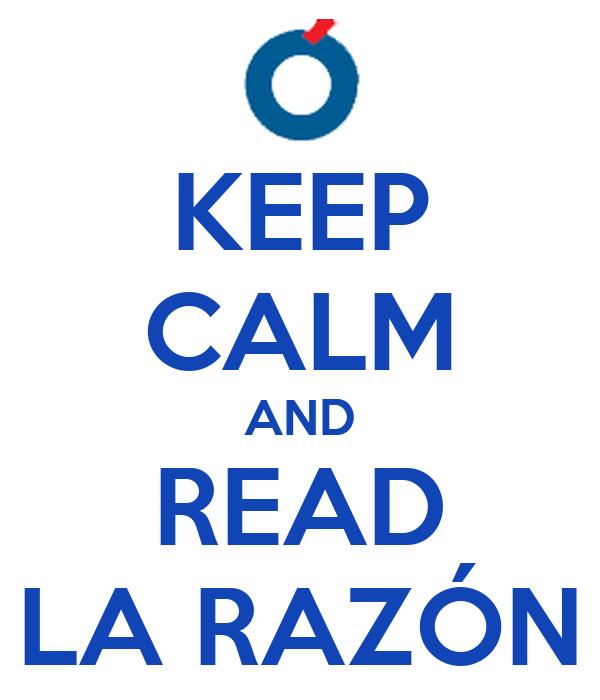 KEEP CALM AND READ LA RAZÓN
