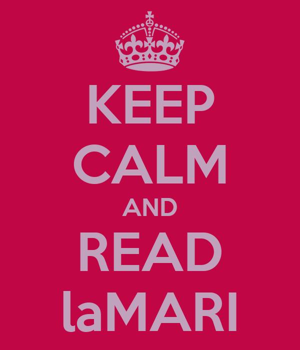 KEEP CALM AND READ laMARI