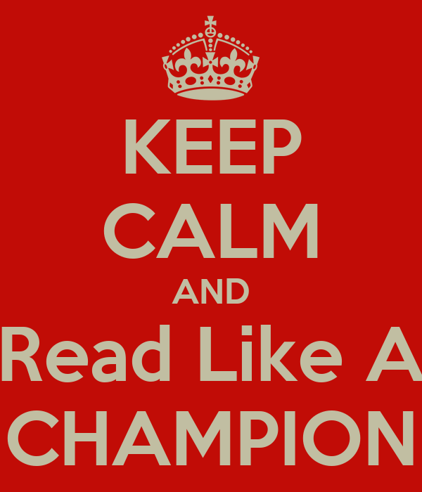 KEEP CALM AND Read Like A CHAMPION